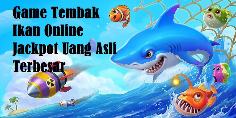 Game Tembak Ikan Online Jackpot Uang Asli Terbesar